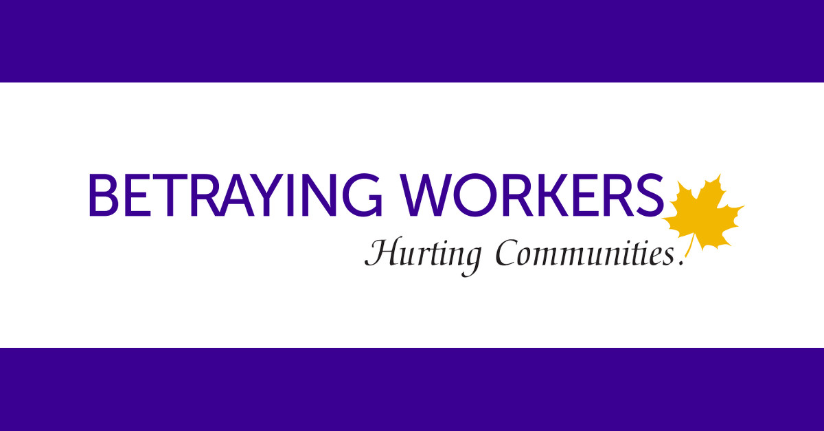 Betraying workers - hurting communities.